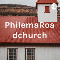 PhilemaRoadchurch podcast