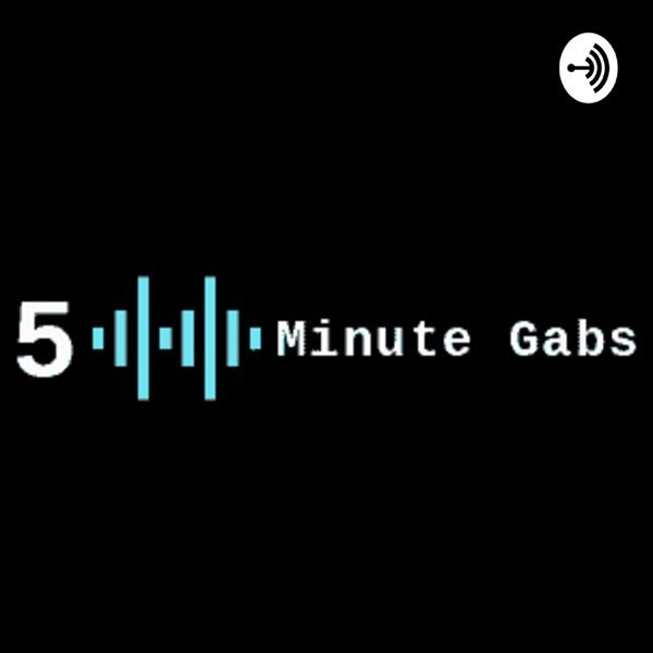 5 Minute Gabs