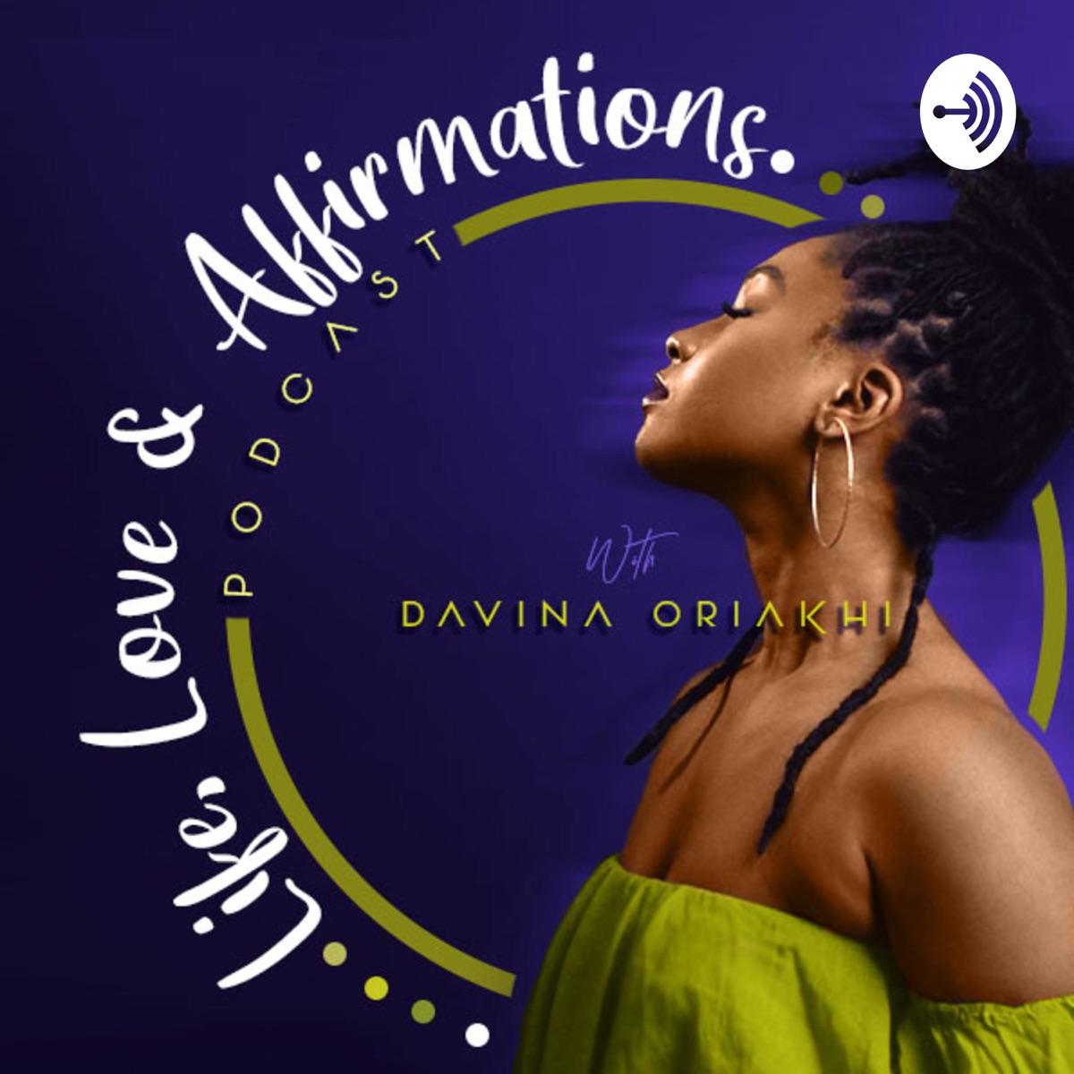 Life, Love & Affirmations Podcast with Davina Oriakhi