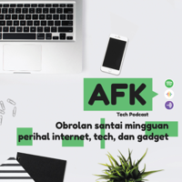 AFK Tech Podcast podcast