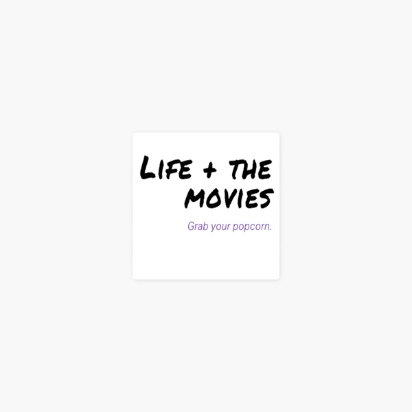 Life + the movies on Apple Podcasts