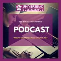 Universidad Ecommerce Podcast podcast