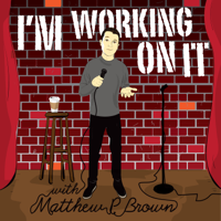 I'm Working On It With Matthew P Brown podcast
