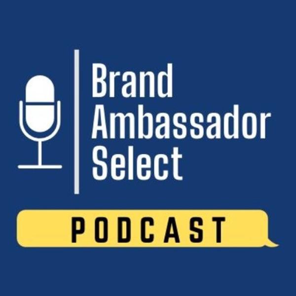 Brand Ambassador Select Podcast