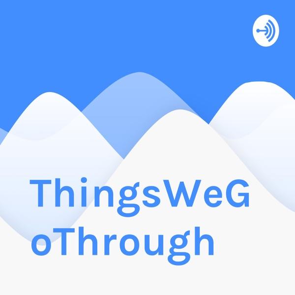 ThingsWeGoThrough