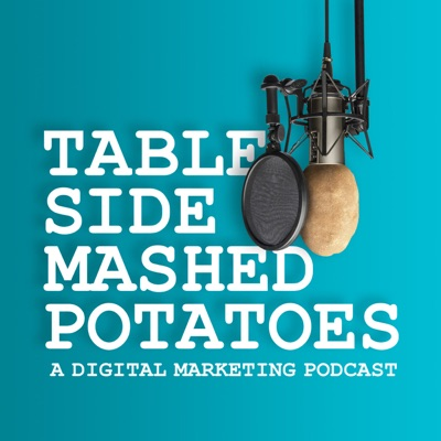 Tableside Mashed Potatoes - A Digital Marketing Podcast