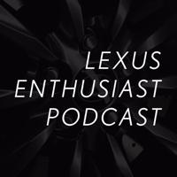 Lexus Enthusiast Podcast podcast