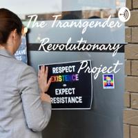 The Transgender Revolutionary Project podcast