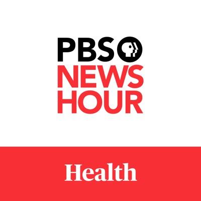 PBS NewsHour - Health:PBS NewsHour