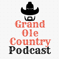 Grand Ole Country Podcast podcast