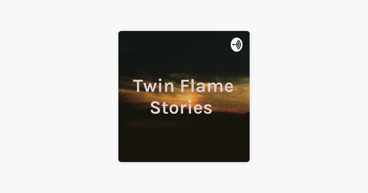 Twin Flame Stories on Apple Podcasts