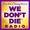 WE DON'T DIE® Radio Show with host Sandra Champlain artwork