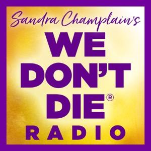 WE DON'T DIE® Radio Show with host Sandra Champlain