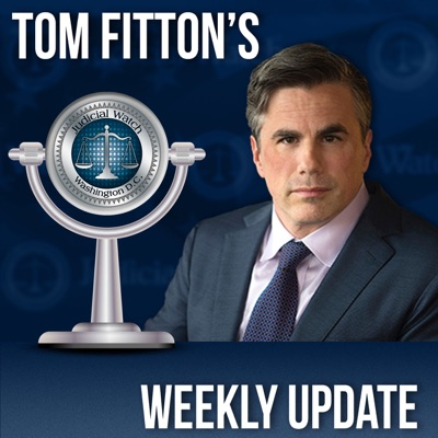 Tom Fitton's Weekly Update Podcast:Judicial Watch