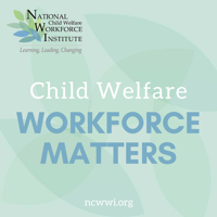 National Child Welfare Workforce Institute (NCWWI) podcast