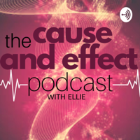 Cause and Effect Podcast with Ellie podcast
