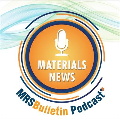 MRS Bulletin Materials News Podcast