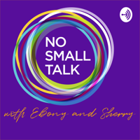 No Small Talk- Deeper Conversations & Deeper Connections in Your Personal, Professional & Love Life podcast