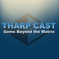 Tharp Cast: Gems Beyond the Matrix podcast