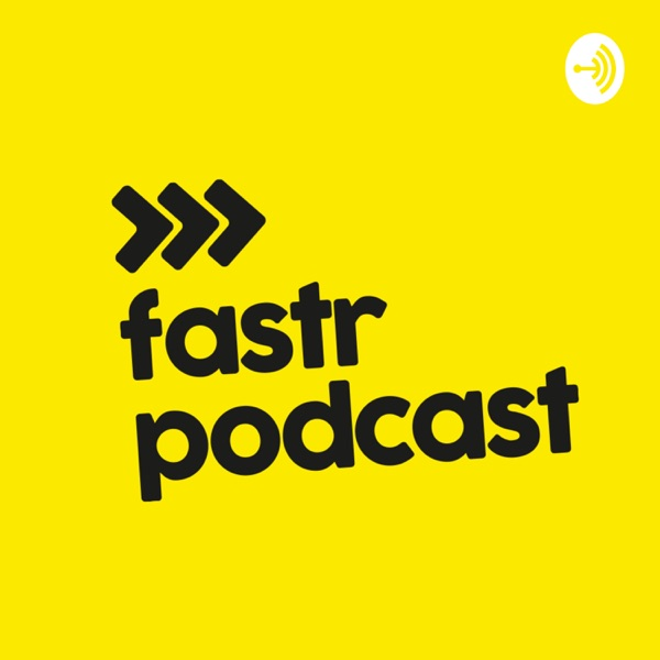 Fastr Podcast