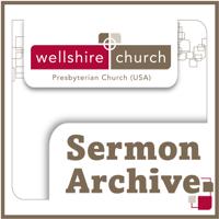 Wellshire Presbyterian Church Sermon Archive podcast