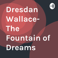 Dresdan Wallace- The Fountain of Dreams podcast