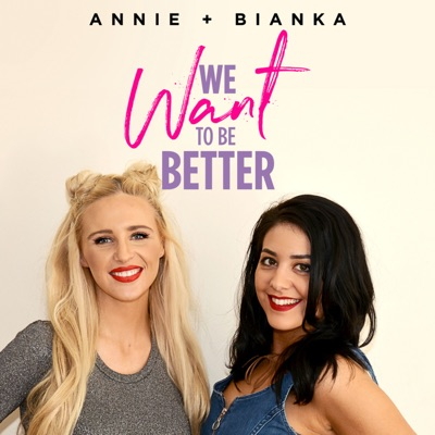 We Want To Be Better:Annie & Bianka