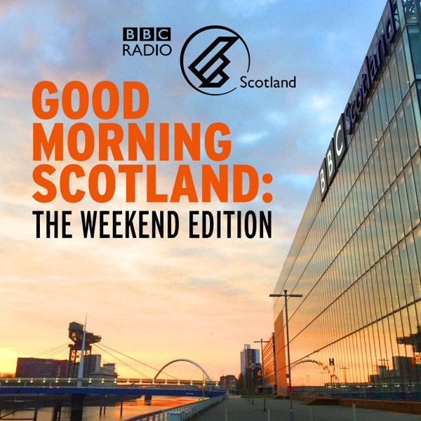 Good Morning Scotland: The Weekend Edition