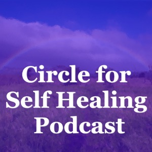 Circle for Self Healing Podcast: Meditation | Spirituality | Inspiration