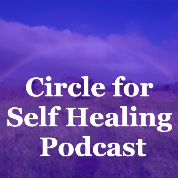 Circle for Self Healing Podcast: Meditation | Spirituality | Inspiration