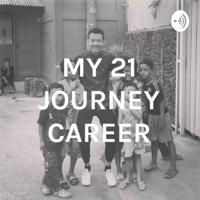 MY 21 JOURNEY CAREER podcast