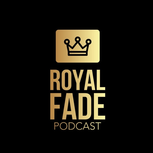 Royal Fade Podcast