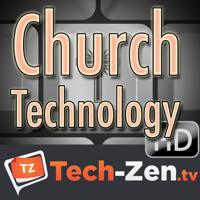 Church Technology (HD) - Tech-zen.tv podcast