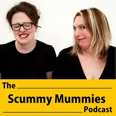 Scummy Mummies - Podcast:Ellie Gibson and Helen Thorn