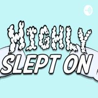 Highly Slept On podcast