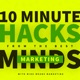 10 Minute Hacks from the Best Marketing Minds