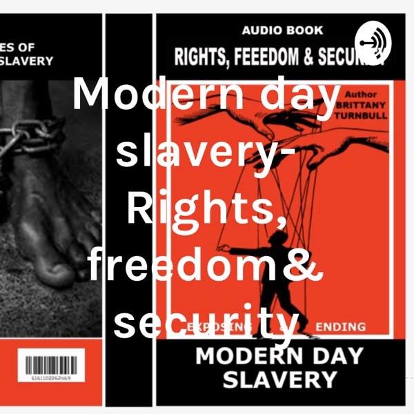 Modern day slavery- Rights, freedom& security