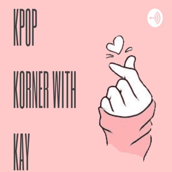 K-Pop Korner with Kay