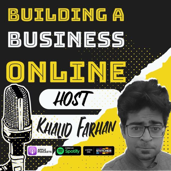 Building a Business Online with Khalid Farhan
