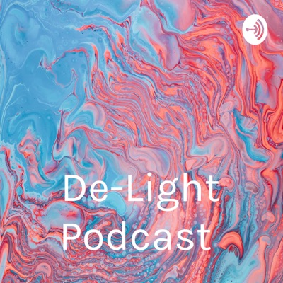 De-Light Podcast