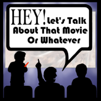 Hey Let's Talk About That Movie or Whatever podcast