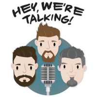 Hey We're Talking! Podcast podcast