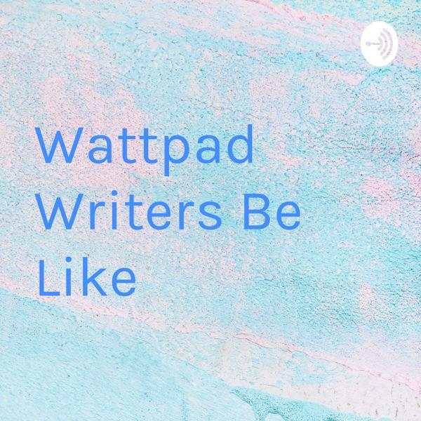 Wattpad Writers Be Like