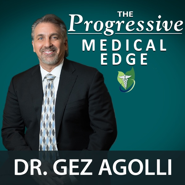 The Progressive Medical Edge with Dr. Gez Agolli