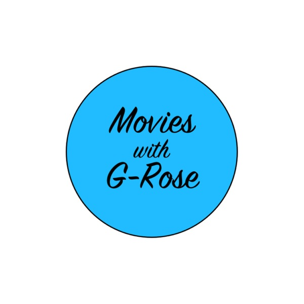 Movies with G-Rose