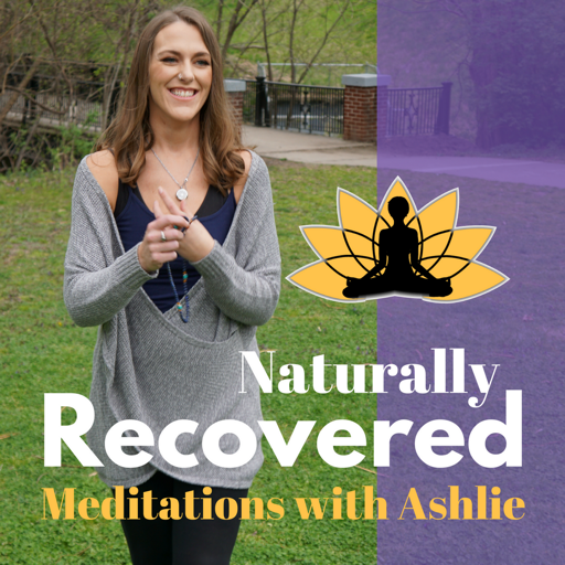 Cover image of Naturally Recovered - Recovery Based Meditations with Ashlie