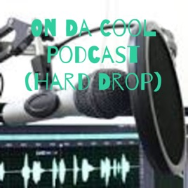 On Da Cool Podcast (Hard Drop) on Apple Podcasts