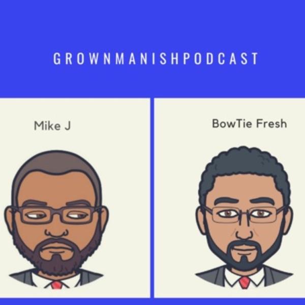 Grownmanishpodcast