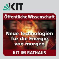 KIT im Rathaus: 31.01.2018: Neue Technologien für die Energie von morgen podcast