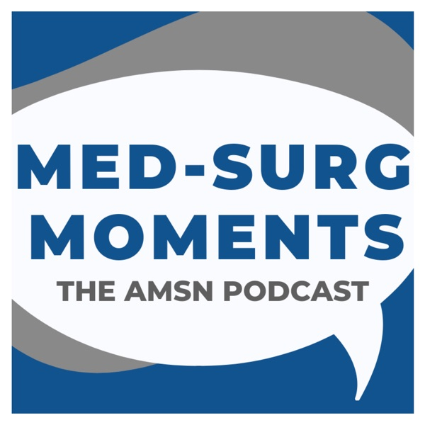 Med-Surg Moments - The AMSN Podcast